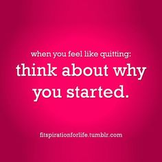 When you feel like quitting. .