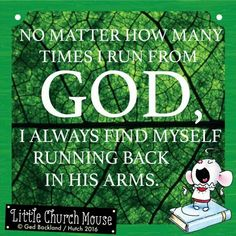 ♡♡♡ No matter how many times I run from God, I always find myself running back in his arms.Little Church Mouse 22 March 2016 ♡♡♡ Spiritual Messages, Spiritual Quotes, Strong Quotes, Faith Quotes, Meaningful Quotes, Inspirational Quotes, Motivational, Jesus Is Lord, Jesus Christ