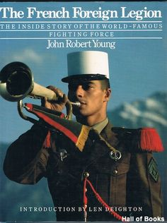 The French Foreign Legion: The Inside Story Of The World-Famous Fighting Force, John Robert Young