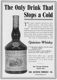 Quinine and whiskey mixed in the proper proportions to remedy grippe, colds and malaria.