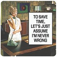 To Save Time, Let's Just Assume I'm Never Wrong Single Coaster Mike Holland, Quirky Gifts, Never, Letter Board, Funny Memes, Let It Be, Humor, Coaster, Free Delivery