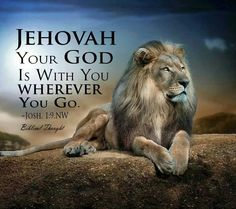 ...Be courageous and strong. Do not be struck with terror or fear, for Jehovah your God is with you wherever you go.