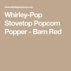 Whirley-Pop Stovetop Popcorn Popper - Barn Red
