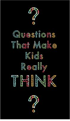 Questions that will get your kids to think!