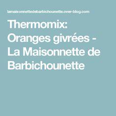Thermomix: Oranges givrées - La Maisonnette de Barbichounette