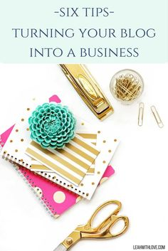 Looking to turn your blog into a business?  Here are six tips to help!