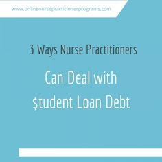 3 Ways Nurse Practitioners  Can Deal with Student Loan Debt #APRNs #nursepractitioner #studentloans