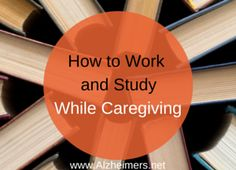 How to Work and Study While Caregiving #caregiver
