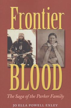 Frontier Blood: The Saga of the Parker Family (Centennial Series of the Association of Former Students, Texas A&M University) by Jo Ella Powell Exley