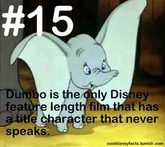 Cool Disney Facts: Dumbo is the only Disney feature length film that has a title character that never speaks