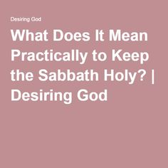 What Does It Mean Practically to Keep the Sabbath Holy? | Desiring God