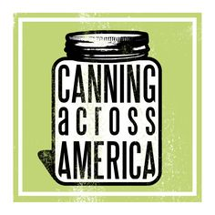 """Canning Across America. """"A nationwide collective of cooks, gardeners and food lovers committed to the revival of the lost art of """"putting by"""" food. Our goal is to promote safe food preservation and the joys of community building through food. We believe in celebrating the bounty of local and seasonal produce and taking greater control of our food supply."""""""