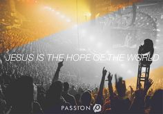 """""""Jesus is the hope of the world. Let's be a generation that reflects this hope! #TheJesusGeneration"""""""