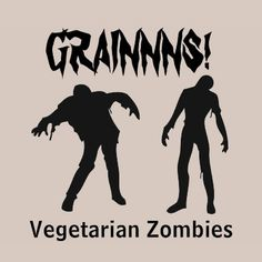 LOL! Vegetarian zombies this is gonna be me one day