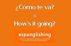 ¿Cómo te va? = How's it going?