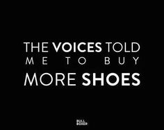 Fashion Quotes : The voices told me to buy more shoes–We know this happens to the best of us! Quotes To Live By, Me Quotes, Funny Quotes, Style Quotes, Quotes Women, Laugh Quotes, Shopping Quotes, Fashion Quotes, How To Know