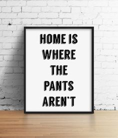 bedroom Decored Pictures - Home is Where the Pants Aren't Black and White Typography Print Quote Print Funny Silly Minimalist Wall Art Bedroom Decor Typography Prints, Quote Prints, Framed Wall Art, Wall Art Decor, Positive Energie, Bedroom Black, Trendy Home, Trendy Bedroom, Wall Art Quotes