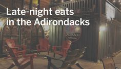 Places to eat if you're out late in Lake Placid and Saranac Lake.