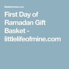 First Day of Ramadan Gift Basket - littlelifeofmine.com