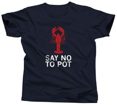 Lobster Shirt - Say No To Pot - Marine Biology - Maine - New England - Lobster Bake - Fisherman - Crustacean - Lobster Party - Seafood Boil by Umbuh on Etsy https://www.etsy.com/listing/238335460/lobster-shirt-say-no-to-pot-marine