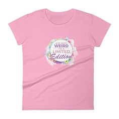 I'm Not Weird I'm A Limited Edition Ringspun Fashion Fit T-Shirt