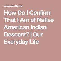 How Do I Confirm That I Am of Native American Indian Descent?