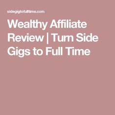 Wealthy Affiliate Review | Turn Side Gigs to Full Time