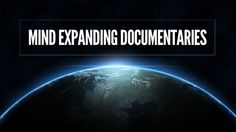 Blog Post   Higher Perspective: Connect. Reveal. Transcend.   300+ Mind Expanding Documentaries