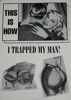 In the days before premarital sex, this probably worked just fine. Now the secrets of the Wonderbra and Spanx are usually exposed well before any entrapment is accomplished.