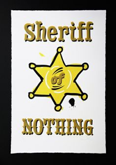 Silkscreen Print: Sheriff of Nothing – A badge of honour! Silk Screen Printing, Sheriff, Prints For Sale, Badge, Wordpress, Screen Printing Press, Screen Printing, Badges