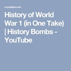 History of World War 1 (in One Take)   History Bombs - YouTube