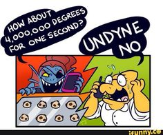 UNDYNE NO YOU'LL BURN YOUR TANK DOWN AGAIN (Haha, get it? Because, she's a fish, and...she lives in a house...and...I'll just go...)