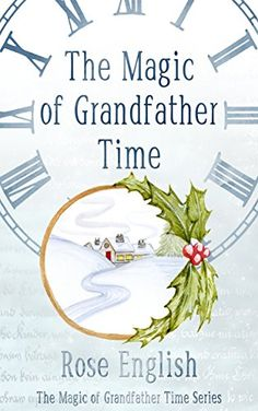 The Magic of Grandfather Time (The Magic of Grandfather Time Series Book 1) by [English, Rose]