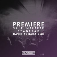 Stream PREMIERE: Salzunpepper - Stadtbad (David Armada Remix) (Ayeko Records) by Soundspace from desktop or your mobile device