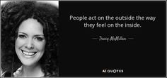 People act on the outside the way they feel on the inside. Angry People, Why Do People, Tracy Mcmillan, Super Soul Sunday, No Way, Best Mom, Self Love, Growing Up, Best Quotes