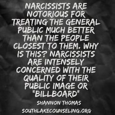 Narcissists are notorious for treating the general public much better than the people closest to them.