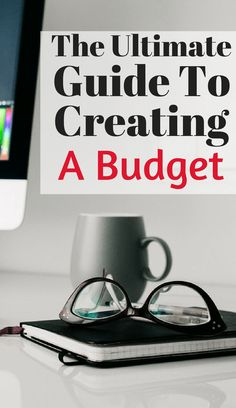 The ultimate guide to creating a budget.  how to write a budget.  How to start budgeting.