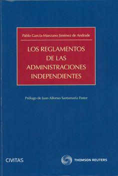 Los reglamentos de las administraciones independientes / Pablo García-Manzano Jiménez de Andrade ; (prólogo) Juan Alfonso Santamaría Pastor. - Madrid : Civitas, 2013