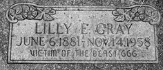 """Lilly E. Gray, """"Victim of the Beast 666″  This mysterious grave marker rests in a Salt Lake City boneyard. Despite repeated attempts to explain the creepy inscription, investigations by the morbidly curious have turned up little about this """"Victim of the Beast 666."""""""