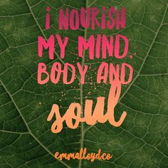 """I nourish my mind, body and soul""  