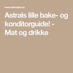 Astrals lille bake- og konditorguide! - Mat og drikke