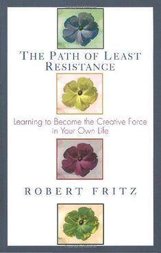 Path of Least Resistance: Learning to Become the Creative Force in Your Own Life by Robert Fritz,http://www.amazon.com/dp/0449903370/ref=cm_sw_r_pi_dp_HO0jtb0AV3VY6M2T