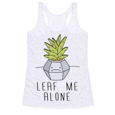 Show off your love of plants with this sassy, plant lover's, succulent, plant pun, antisocial shirt! Let the world know that they need to LEAF you alone!