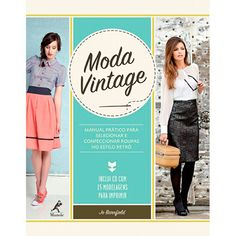 Livro - Moda Vintage: Manual Prático Para Selecionar e Confeccionar Roupas No Estilo Retrô