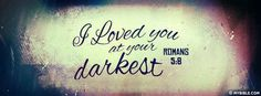I loved You At Your Darkest. - Facebook Cover Photo