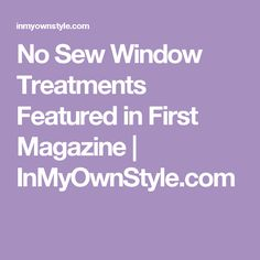 No Sew Window Treatments Featured in First Magazine | InMyOwnStyle.com