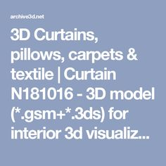 3D Curtains, pillows, carpets & textile | Curtain N181016 - 3D model (*.gsm+*.3ds) for interior 3d visualization.
