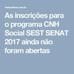 As inscrições para o programa CNH Social SEST SENAT 2017 ainda não foram abertas