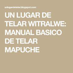 UN LUGAR DE TELAR WITRALWE: MANUAL BASICO DE TELAR MAPUCHE Fabrics, Tejidos, Eye, Atelier