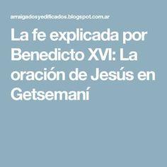 La fe explicada por Benedicto XVI: La oración de Jesús en Getsemaní